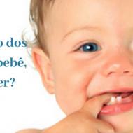 Nascimento dos Dentes no bebê, o que fazer_